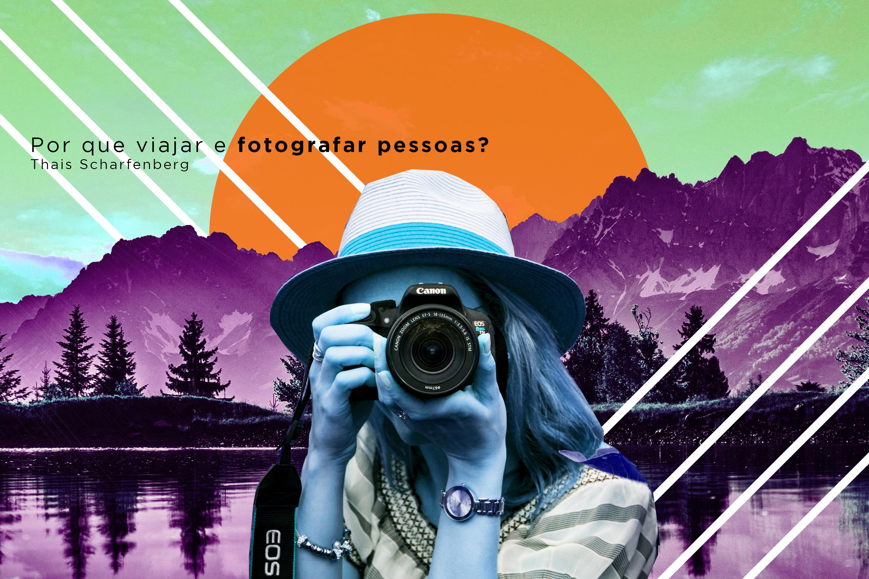 Por que viajar e fotografar pessoas?
