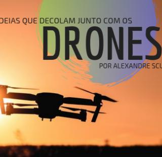 Ideias que decolam junto com os Drones