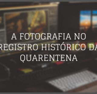 A fotografia no registro histórico da quarentena
